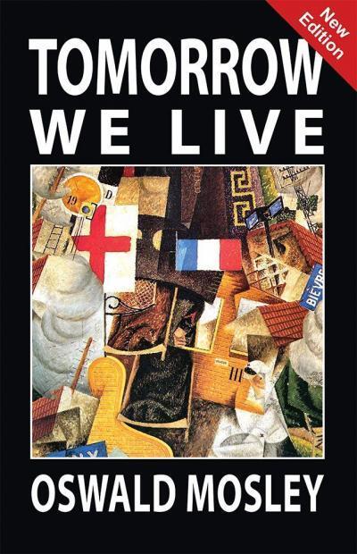Tomorrow We Live - Oswald Mosley